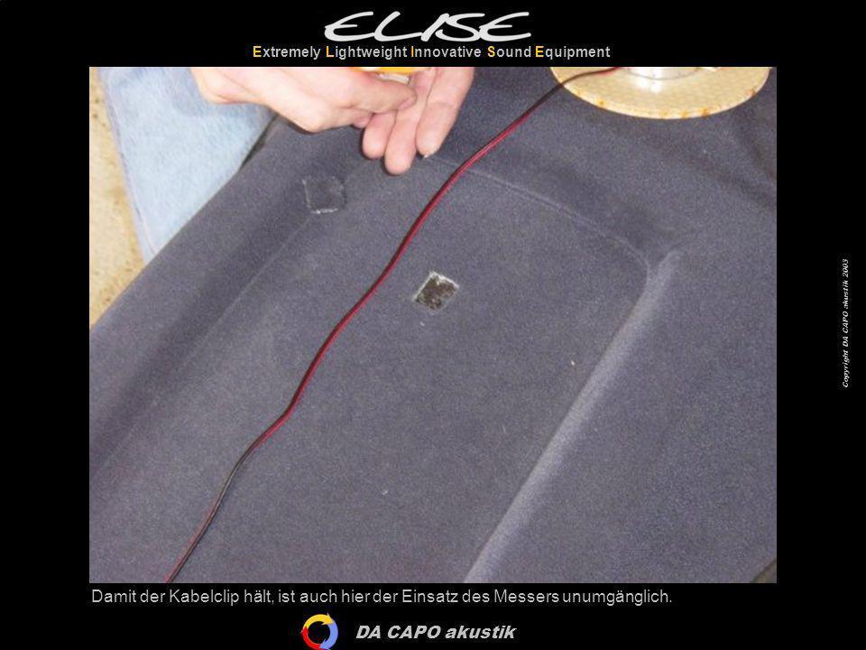 DA CAPO akustik Extremely Lightweight Innovative Sound Equipment Copyright DA CAPO akustik 2003 Damit der Kabelclip hält, ist auch hier der Einsatz de
