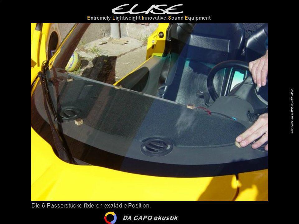DA CAPO akustik Extremely Lightweight Innovative Sound Equipment Copyright DA CAPO akustik 2003 Die 6 Passerstücke fixieren exakt die Position.