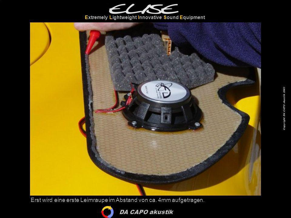 DA CAPO akustik Extremely Lightweight Innovative Sound Equipment Copyright DA CAPO akustik 2003 Erst wird eine erste Leimraupe im Abstand von ca. 4mm