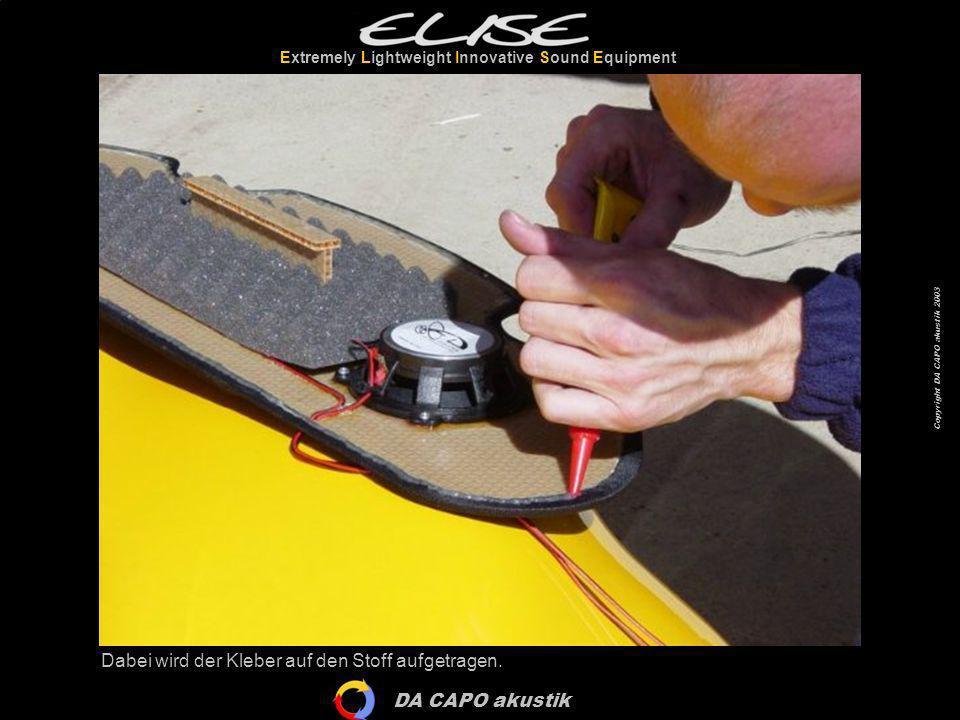 DA CAPO akustik Extremely Lightweight Innovative Sound Equipment Copyright DA CAPO akustik 2003 Dabei wird der Kleber auf den Stoff aufgetragen.