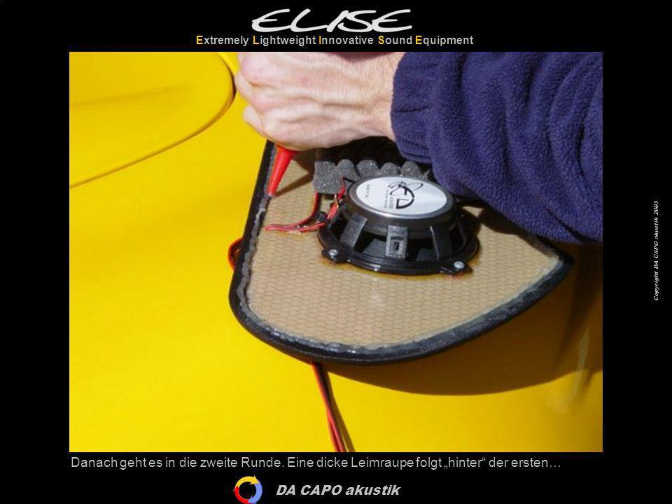 DA CAPO akustik Extremely Lightweight Innovative Sound Equipment Copyright DA CAPO akustik 2003 Danach geht es in die zweite Runde. Eine dicke Leimrau