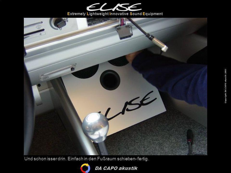 DA CAPO akustik Extremely Lightweight Innovative Sound Equipment Copyright DA CAPO akustik 2003 Und schon isser drin. Einfach in den Fußraum schieben-