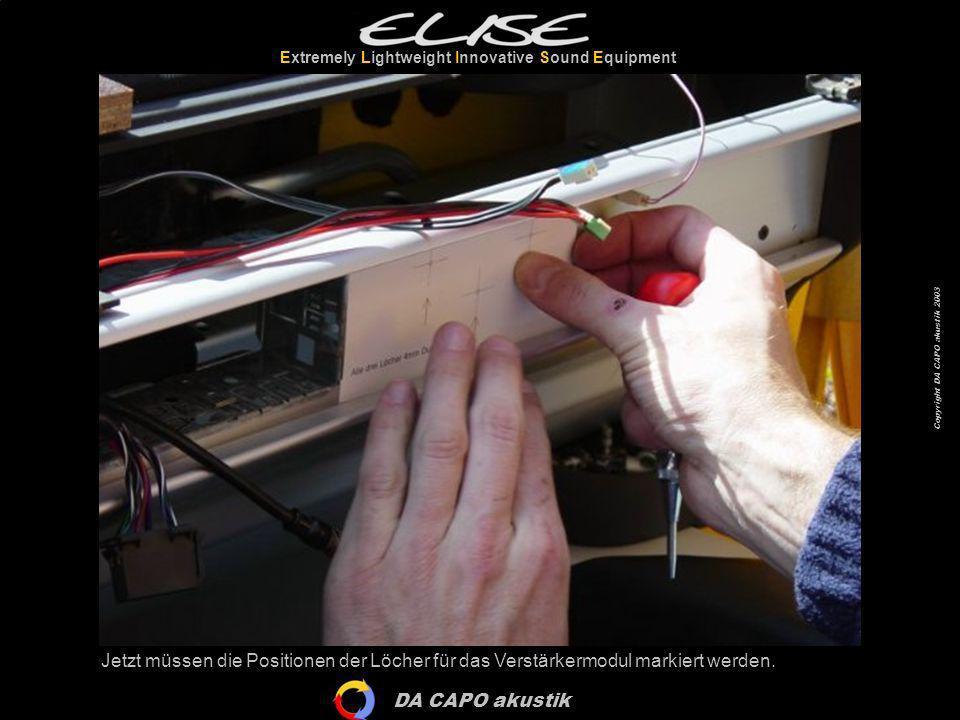 DA CAPO akustik Extremely Lightweight Innovative Sound Equipment Copyright DA CAPO akustik 2003 Jetzt müssen die Positionen der Löcher für das Verstär