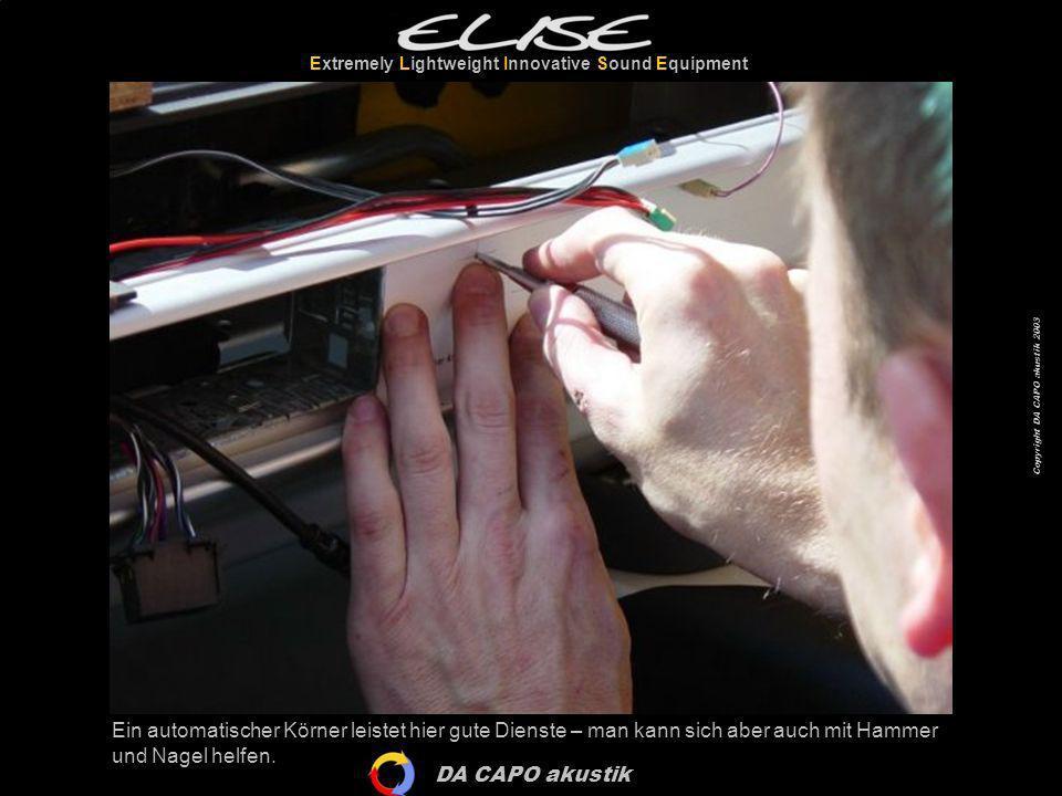 DA CAPO akustik Extremely Lightweight Innovative Sound Equipment Copyright DA CAPO akustik 2003 Die kleinen Vertiefungen sorgen dafür, dass der Bohrer nicht verrutscht.
