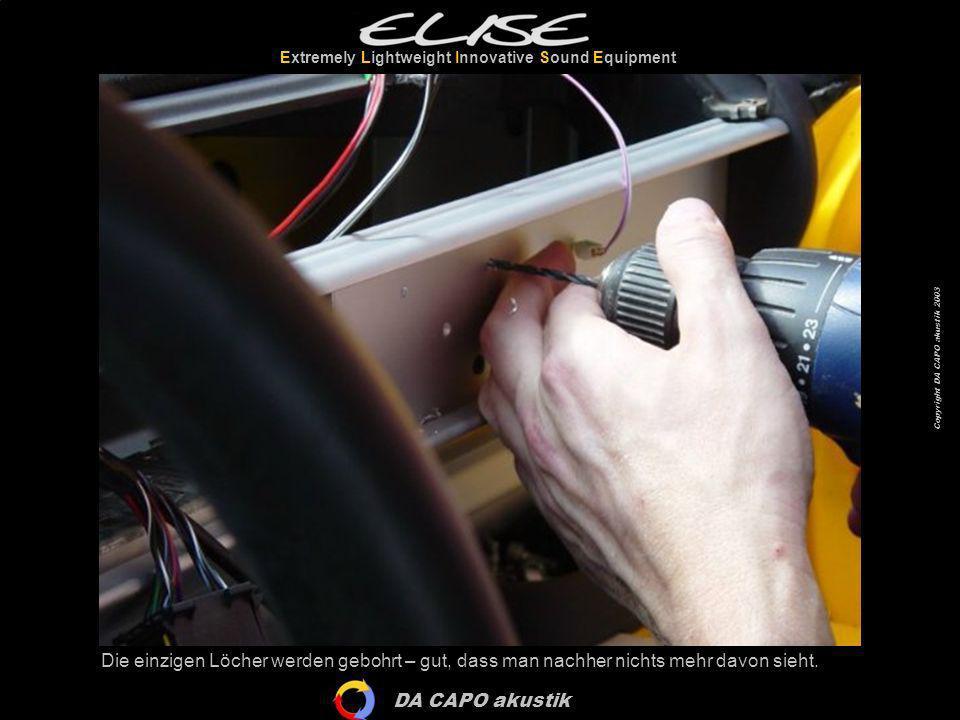 DA CAPO akustik Extremely Lightweight Innovative Sound Equipment Copyright DA CAPO akustik 2003 Die einzigen Löcher werden gebohrt – gut, dass man nac