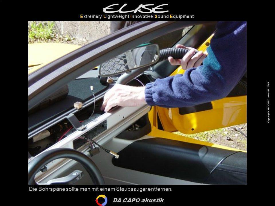 DA CAPO akustik Extremely Lightweight Innovative Sound Equipment Copyright DA CAPO akustik 2003 Die Bohrspäne sollte man mit einem Staubsauger entfern