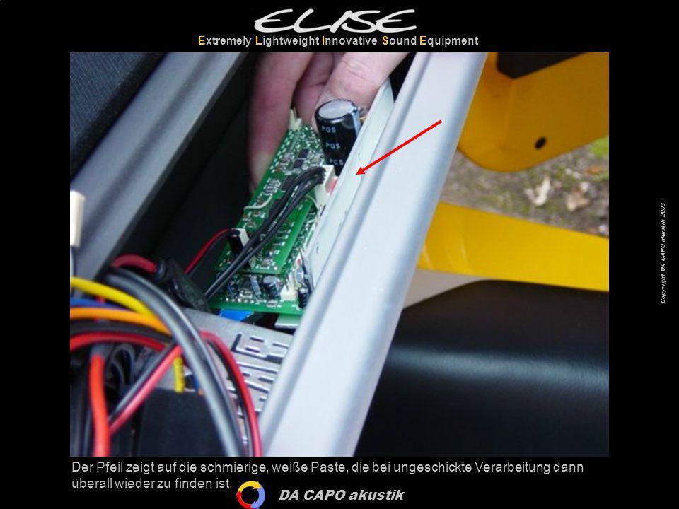 DA CAPO akustik Extremely Lightweight Innovative Sound Equipment Copyright DA CAPO akustik 2003 Der Pfeil zeigt auf die schmierige, weiße Paste, die b