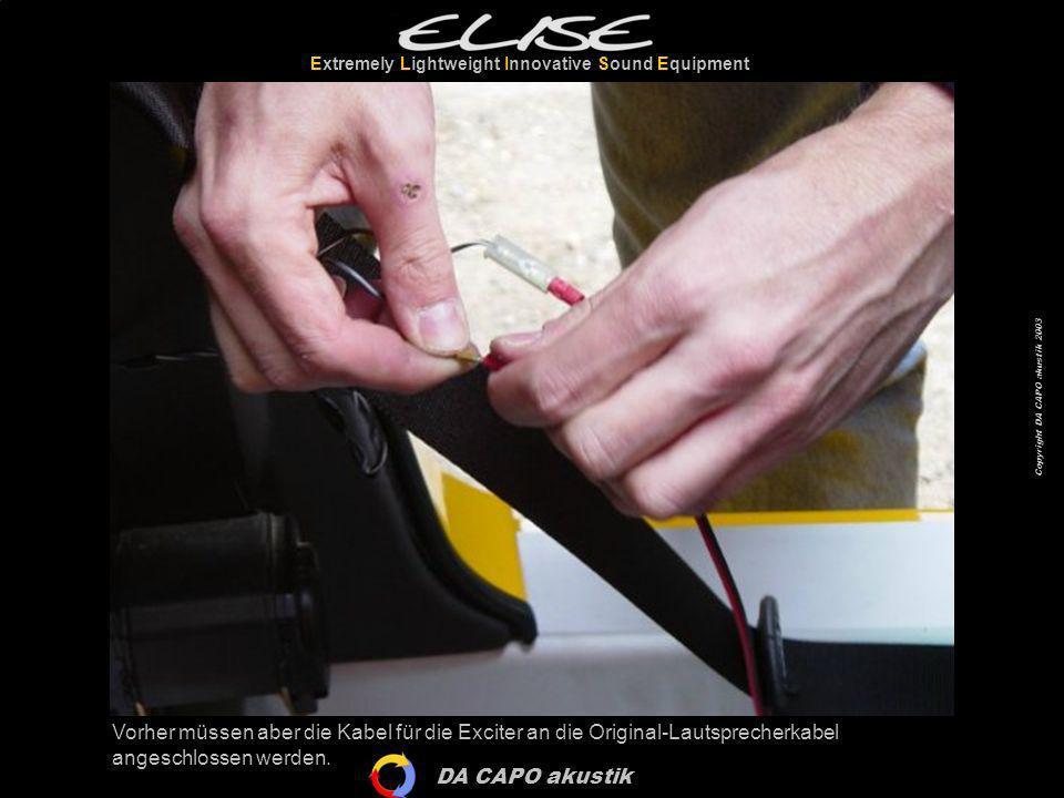 DA CAPO akustik Extremely Lightweight Innovative Sound Equipment Copyright DA CAPO akustik 2003 Vorher müssen aber die Kabel für die Exciter an die Or