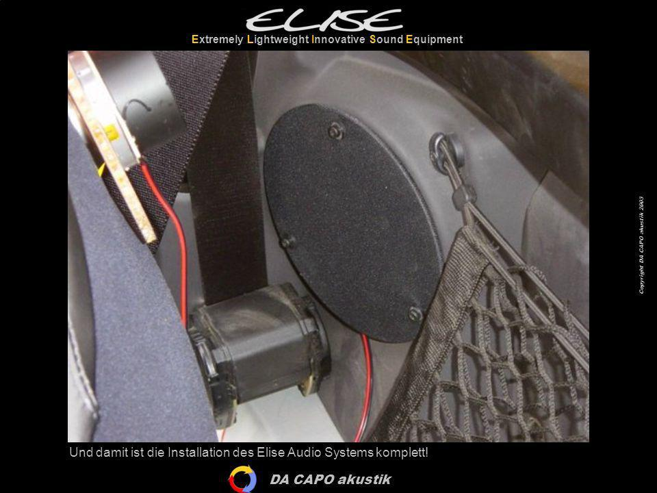 DA CAPO akustik Extremely Lightweight Innovative Sound Equipment Copyright DA CAPO akustik 2003 Und damit ist die Installation des Elise Audio Systems