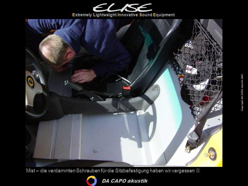 DA CAPO akustik Extremely Lightweight Innovative Sound Equipment Copyright DA CAPO akustik 2003 Mist – die verdammten Schrauben für die Sitzbefestigun