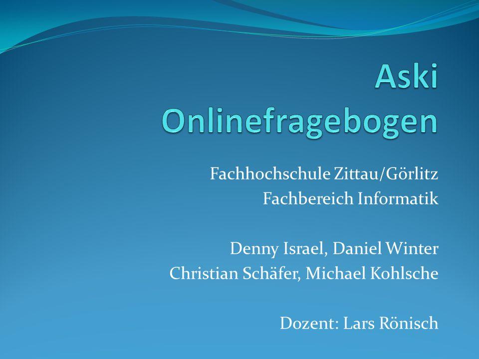 Fachhochschule Zittau/Görlitz Fachbereich Informatik Denny Israel, Daniel Winter Christian Schäfer, Michael Kohlsche Dozent: Lars Rönisch