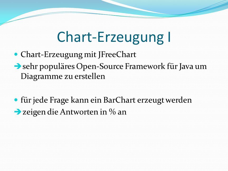 Chart-Erzeugung I Chart-Erzeugung mit JFreeChart sehr populäres Open-Source Framework für Java um Diagramme zu erstellen für jede Frage kann ein BarCh