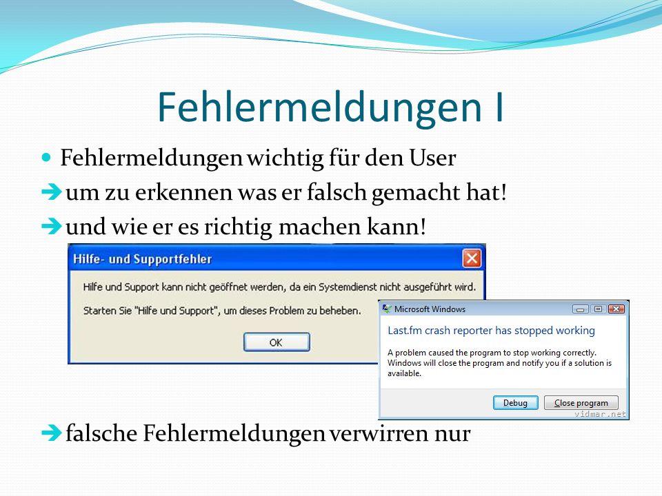 Fehlermeldungen I Fehlermeldungen wichtig für den User um zu erkennen was er falsch gemacht hat! und wie er es richtig machen kann! falsche Fehlermeld