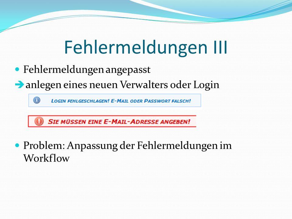 Fehlermeldungen III Fehlermeldungen angepasst anlegen eines neuen Verwalters oder Login Problem: Anpassung der Fehlermeldungen im Workflow