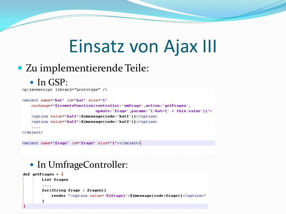 Zu implementierende Teile: In GSP: In UmfrageController: Einsatz von Ajax III