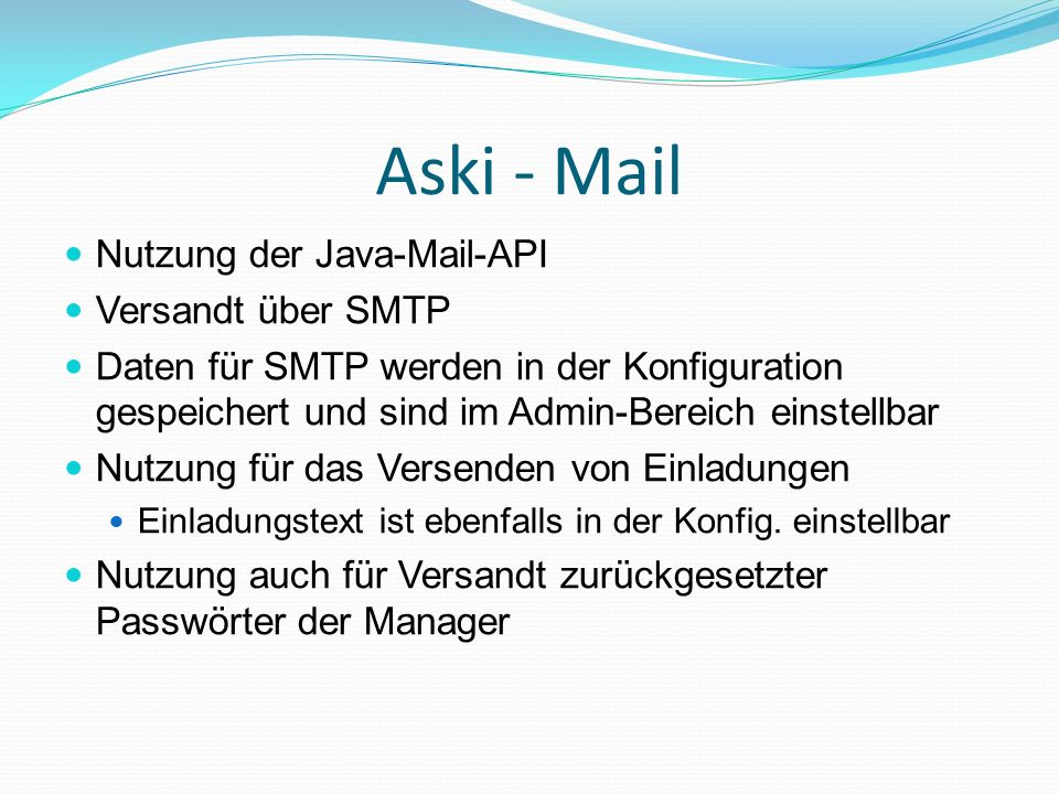 Aski - Mail Nutzung der Java-Mail-API Versandt über SMTP Daten für SMTP werden in der Konfiguration gespeichert und sind im Admin-Bereich einstellbar