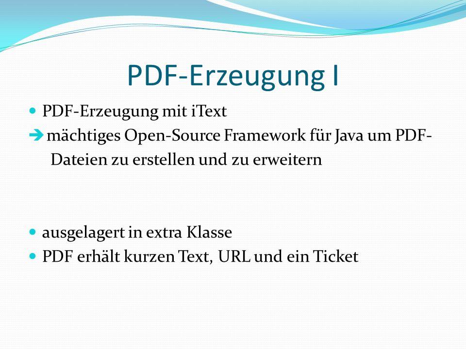 PDF-Erzeugung I PDF-Erzeugung mit iText mächtiges Open-Source Framework für Java um PDF- Dateien zu erstellen und zu erweitern ausgelagert in extra Kl