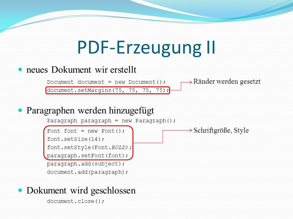 PDF-Erzeugung III PDF-Datei wird nicht auf die Festplatte geschrieben als Byte-Array weiter gegeben und verarbeitet ByteArrayOutputStream output = new ByteArrayOutputStream(); PdfWriter.getInstance(document, output);...