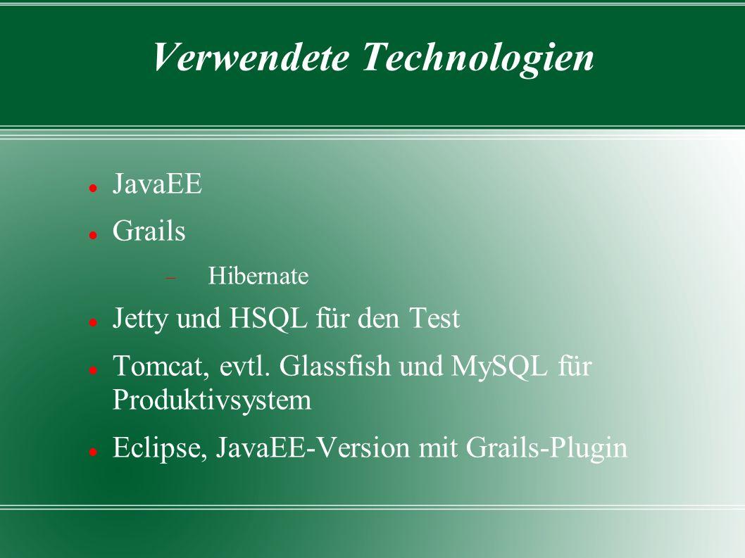 Verwendete Technologien JavaEE Grails Hibernate Jetty und HSQL für den Test Tomcat, evtl.