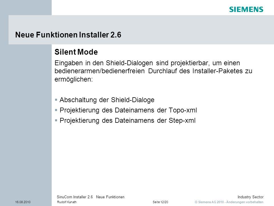 © Siemens AG 2010 - Änderungen vorbehalten Industry Sector 16.08.2010Rudolf KunathSeite 12/20 SinuCom Installer 2.6 Neue Funktionen Neue Funktionen In