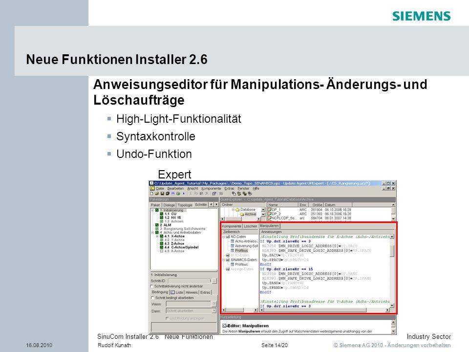 © Siemens AG 2010 - Änderungen vorbehalten Industry Sector 16.08.2010Rudolf KunathSeite 14/20 SinuCom Installer 2.6 Neue Funktionen Neue Funktionen In