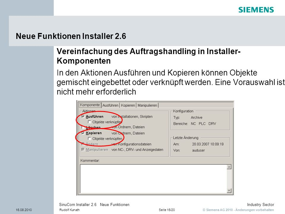 © Siemens AG 2010 - Änderungen vorbehalten Industry Sector 16.08.2010Rudolf KunathSeite 15/20 SinuCom Installer 2.6 Neue Funktionen Neue Funktionen In