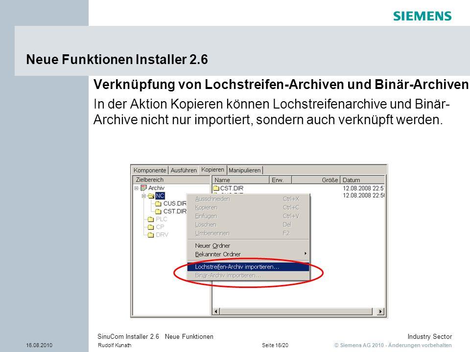 © Siemens AG 2010 - Änderungen vorbehalten Industry Sector 16.08.2010Rudolf KunathSeite 16/20 SinuCom Installer 2.6 Neue Funktionen Neue Funktionen In