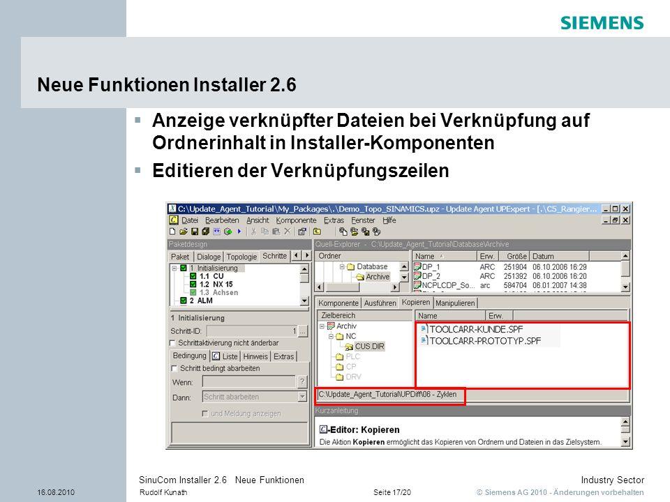 © Siemens AG 2010 - Änderungen vorbehalten Industry Sector 16.08.2010Rudolf KunathSeite 17/20 SinuCom Installer 2.6 Neue Funktionen Neue Funktionen In