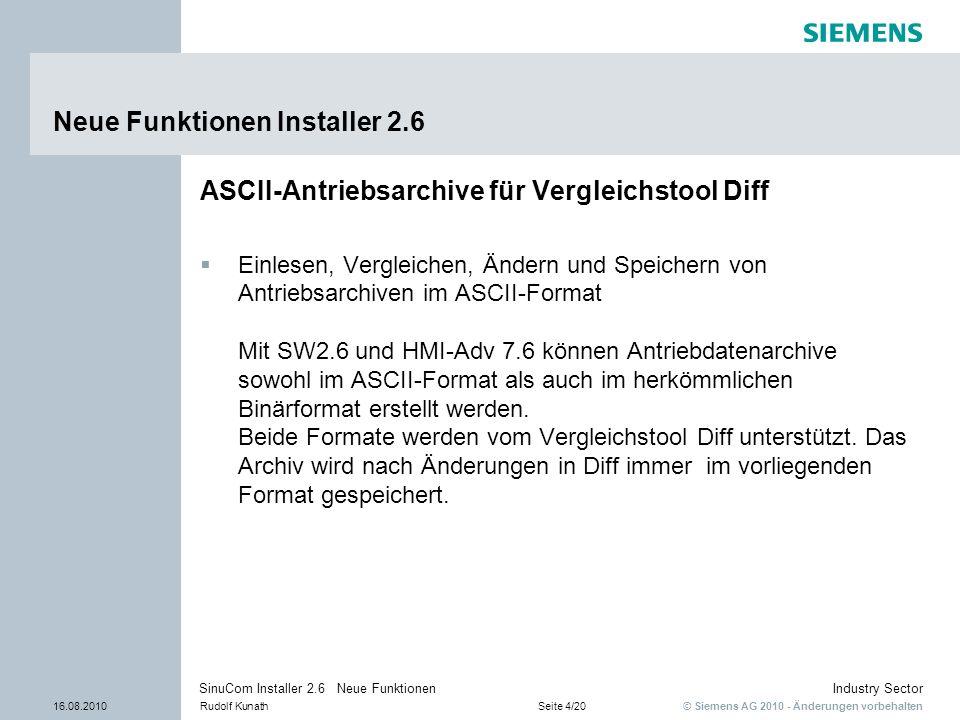 © Siemens AG 2010 - Änderungen vorbehalten Industry Sector 16.08.2010Rudolf KunathSeite 4/20 SinuCom Installer 2.6 Neue Funktionen Neue Funktionen Ins