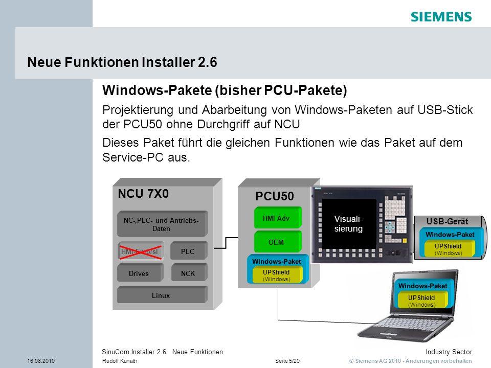 © Siemens AG 2010 - Änderungen vorbehalten Industry Sector 16.08.2010Rudolf KunathSeite 5/20 SinuCom Installer 2.6 Neue Funktionen Neue Funktionen Ins