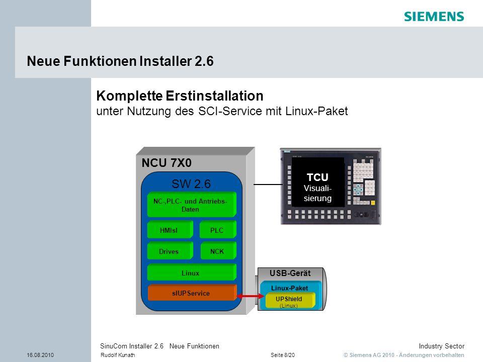 © Siemens AG 2010 - Änderungen vorbehalten Industry Sector 16.08.2010Rudolf KunathSeite 8/20 SinuCom Installer 2.6 Neue Funktionen USB-Gerät Linux-Pak