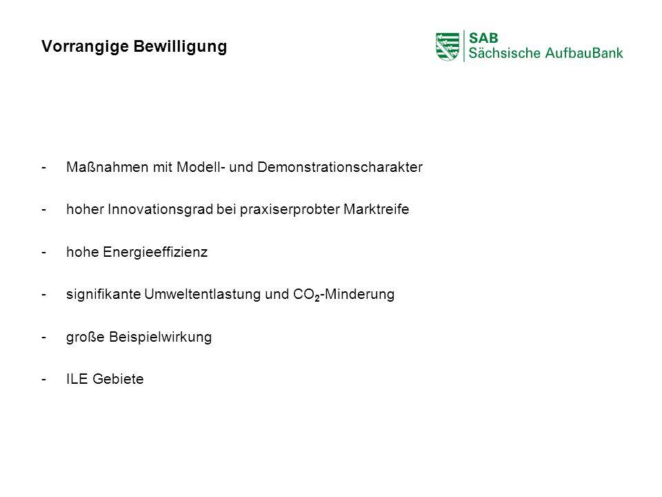 ABCDEF Vorrangige Bewilligung -Maßnahmen mit Modell- und Demonstrationscharakter -hoher Innovationsgrad bei praxiserprobter Marktreife -hohe Energieef