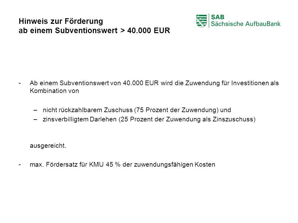 ABCDEF Hinweis zur Förderung ab einem Subventionswert > 40.000 EUR - Ab einem Subventionswert von 40.000 EUR wird die Zuwendung für Investitionen als