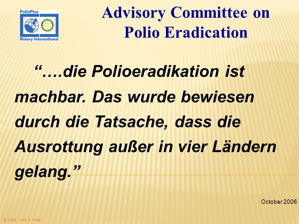 ….die Polioeradikation ist machbar. Das wurde bewiesen durch die Tatsache, dass die Ausrottung außer in vier Ländern gelang. Advisory Committee on Pol