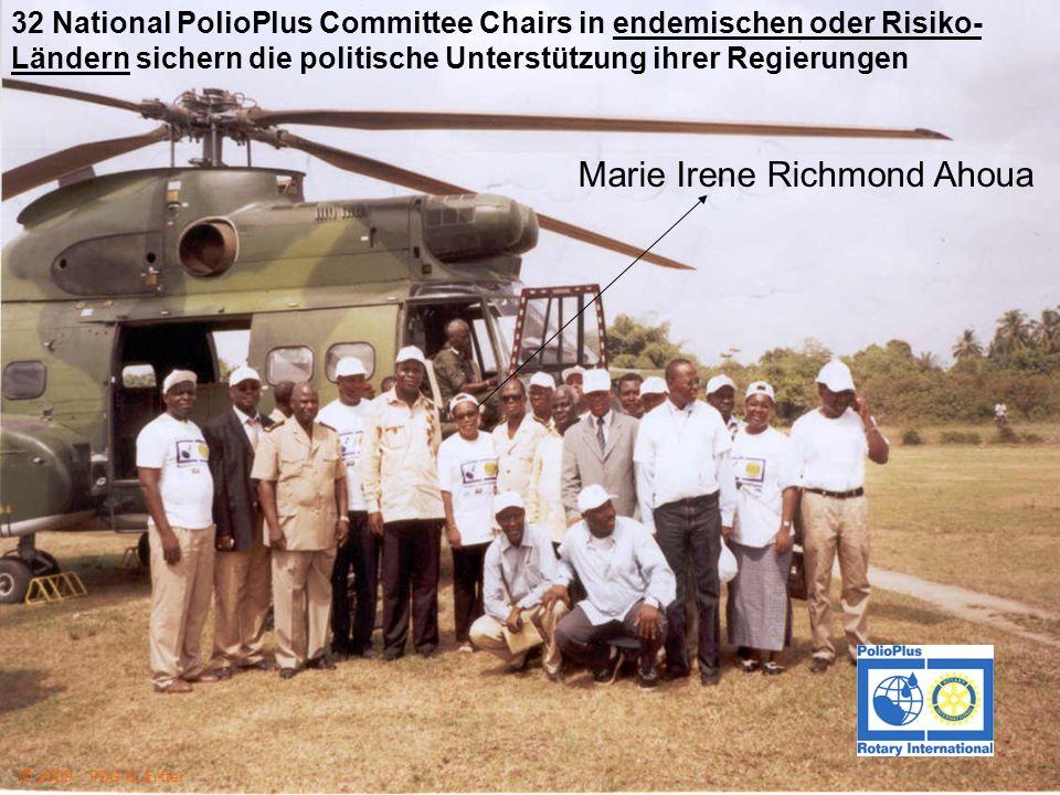 The Rotary Foundation of Rotary International 32 National PolioPlus Committee chairs 32 National PolioPlus Committee Chairs in endemischen oder Risiko- Ländern sichern die politische Unterstützung ihrer Regierungen Marie Irene Richmond Ahoua © 2009 PDG G.