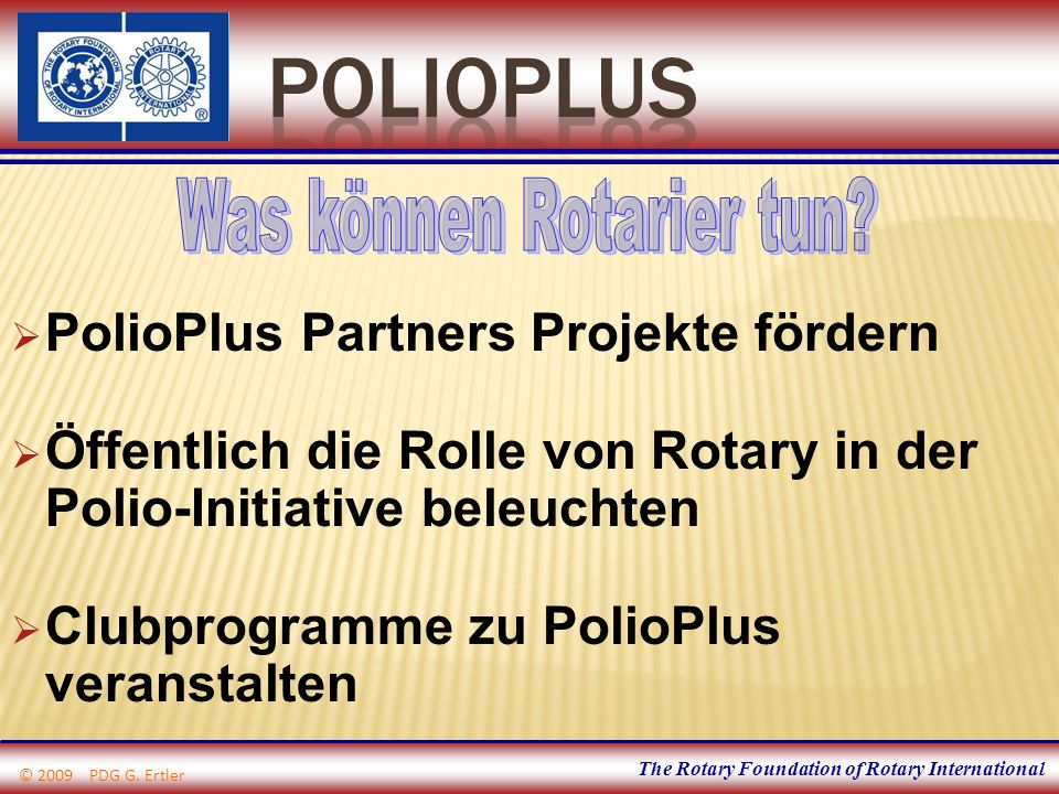The Rotary Foundation of Rotary International PolioPlus Partners Projekte fördern Öffentlich die Rolle von Rotary in der Polio-Initiative beleuchten C