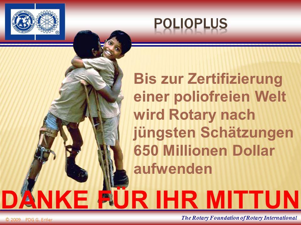 The Rotary Foundation of Rotary International Bis zur Zertifizierung einer poliofreien Welt wird Rotary nach jüngsten Schätzungen 650 Millionen Dollar