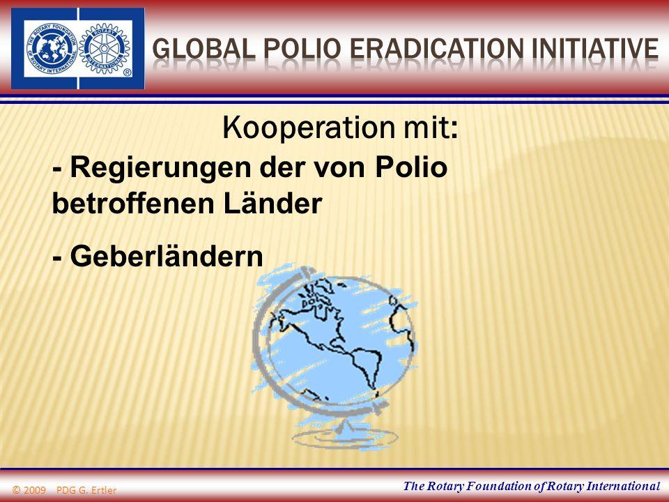 The Rotary Foundation of Rotary International Kooperation mit: - Regierungen der von Polio betroffenen Länder - Geberländern © 2009 PDG G. Ertler