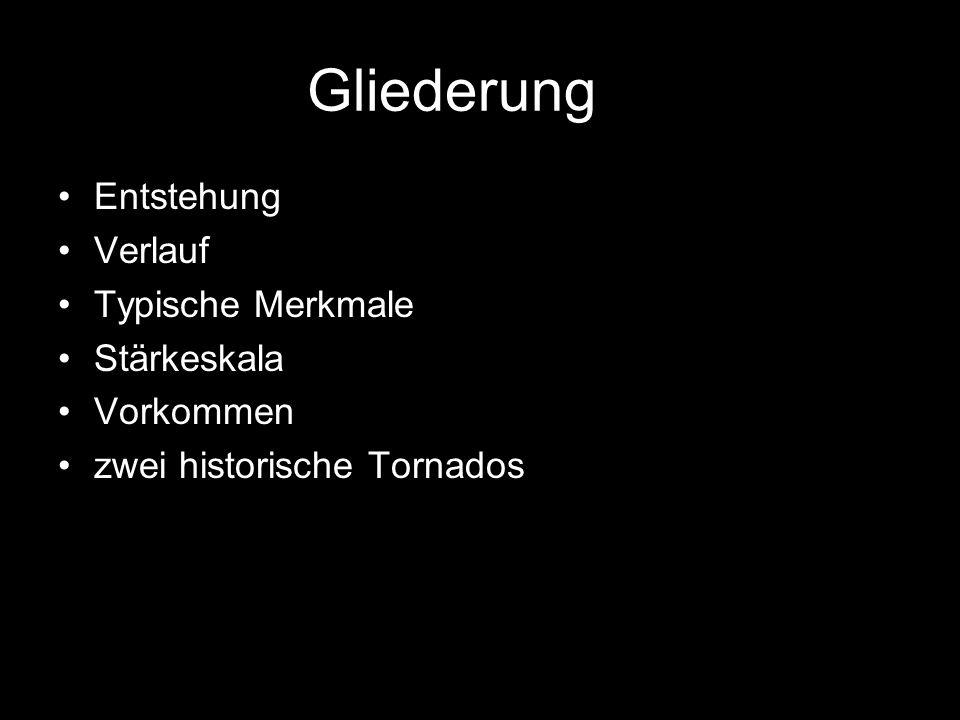 Gliederung Entstehung Verlauf Typische Merkmale Stärkeskala Vorkommen zwei historische Tornados