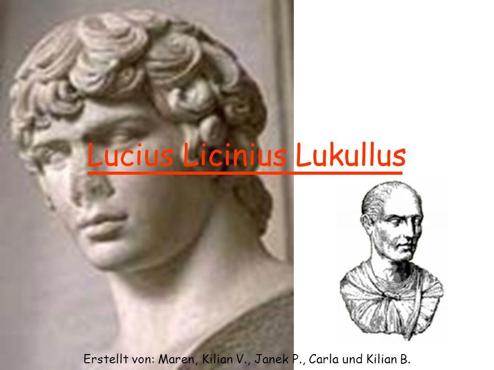 Lucius Licinius Lukullus Erstellt von: Maren, Kilian V., Janek P., Carla und Kilian B.