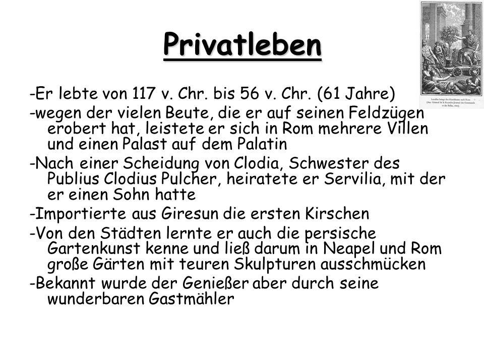 Privatleben -Er lebte von 117 v. Chr. bis 56 v. Chr. (61 Jahre) -wegen der vielen Beute, die er auf seinen Feldzügen erobert hat, leistete er sich in