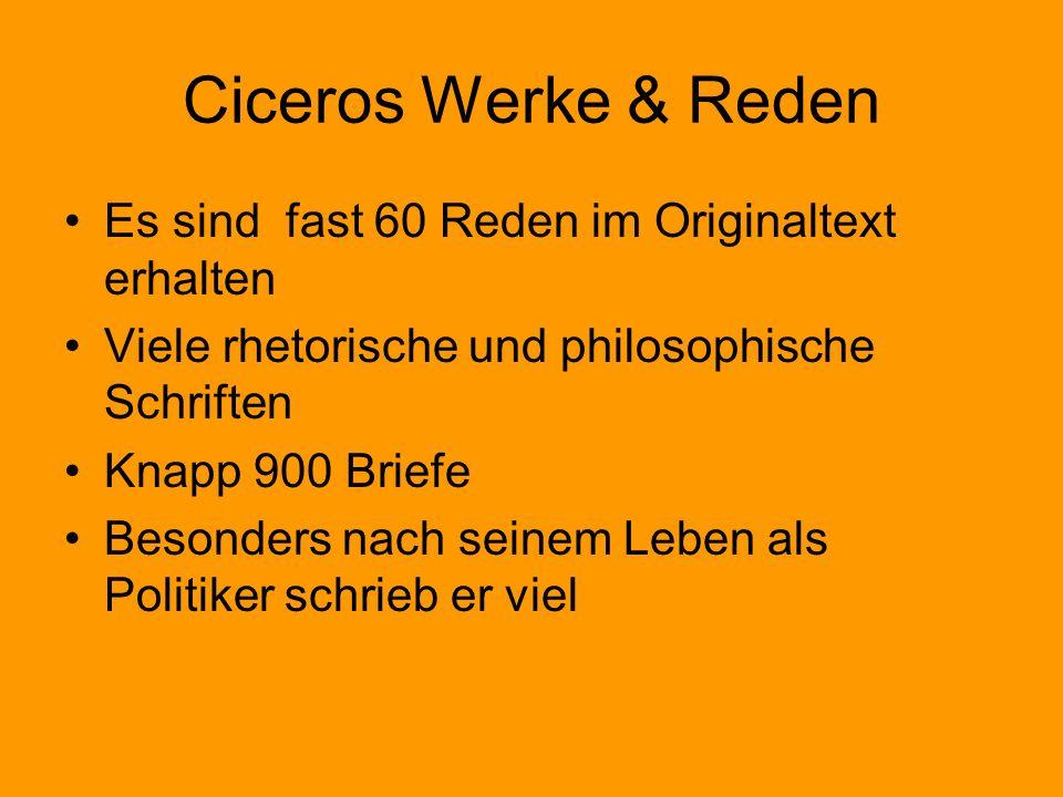 Ciceros Werke & Reden Es sind fast 60 Reden im Originaltext erhalten Viele rhetorische und philosophische Schriften Knapp 900 Briefe Besonders nach se