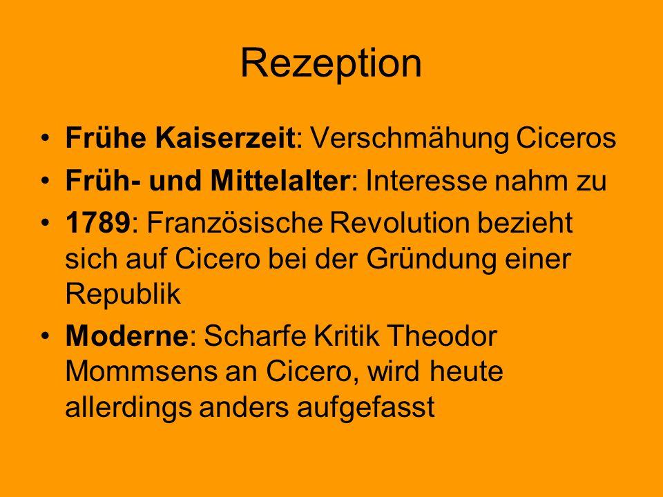 Rezeption Frühe Kaiserzeit: Verschmähung Ciceros Früh- und Mittelalter: Interesse nahm zu 1789: Französische Revolution bezieht sich auf Cicero bei de
