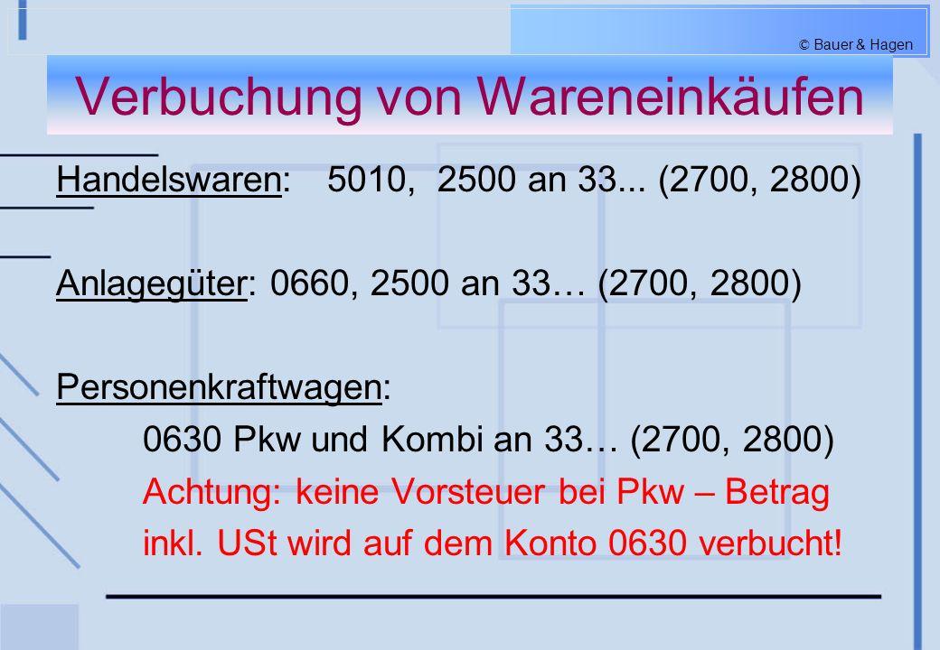 © Bauer & Hagen Verpackungsmaterial Reinigungsmaterial Büromaterial Heizmaterial 7600 Büromaterial 2500 Vorsteuer an 2800 (...) 7600 Büromaterial 2500 Vorsteuer an 2800 (...) Erfassung auf Aufwandskonten Beispiel : Weitere Konten: 5340 Verpackungsmaterialverbrauch 5450 Reinigungsmaterialverbrauch 5600 Heizölverbrauch Büro-, Verpackungs-, Reinigungs- & Heizmaterial Büro-, Verpackungs-, Reinigungs- & Heizmaterial
