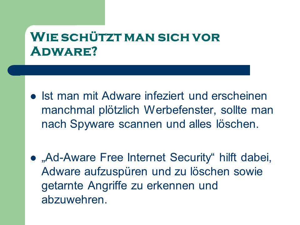 Wie schützt man sich vor Adware? Ist man mit Adware infeziert und erscheinen manchmal plötzlich Werbefenster, sollte man nach Spyware scannen und alle