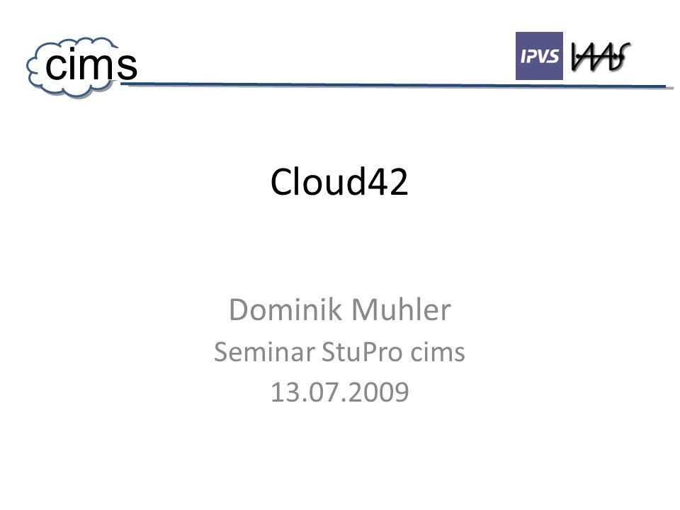 Cloud42 Dominik Muhler Seminar StuPro cims 13.07.2009 cims