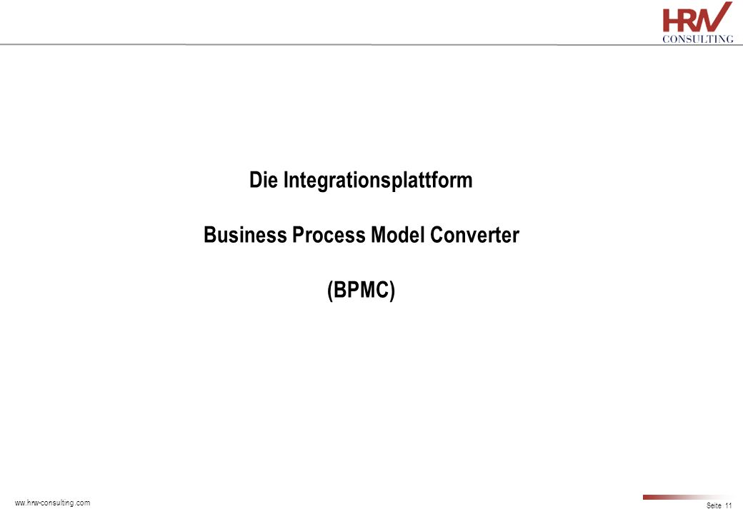 ww.hrw-consulting.com Seite 11 Die Integrationsplattform Business Process Model Converter (BPMC)