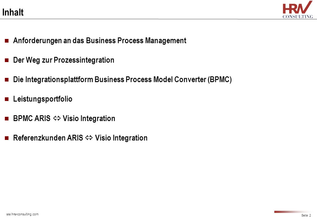 ww.hrw-consulting.com Seite 2 Inhalt Anforderungen an das Business Process Management Der Weg zur Prozessintegration Die Integrationsplattform Busines