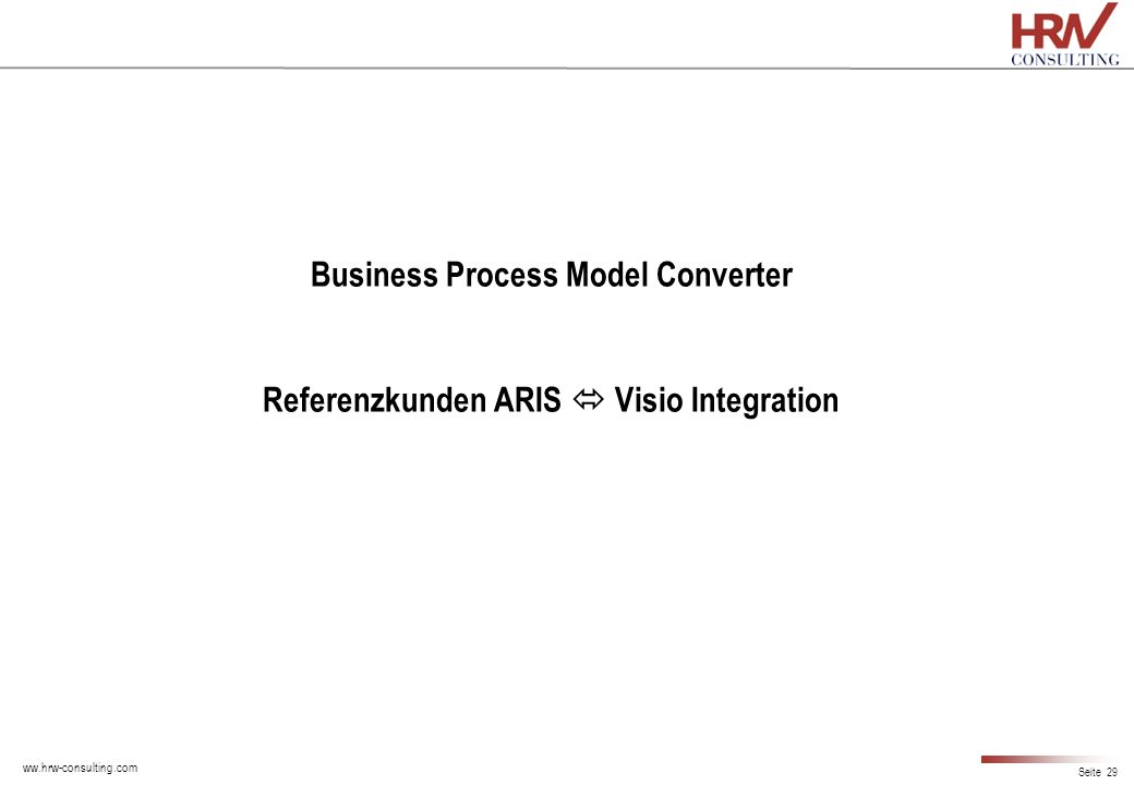 ww.hrw-consulting.com Seite 29 Business Process Model Converter Referenzkunden ARIS Visio Integration