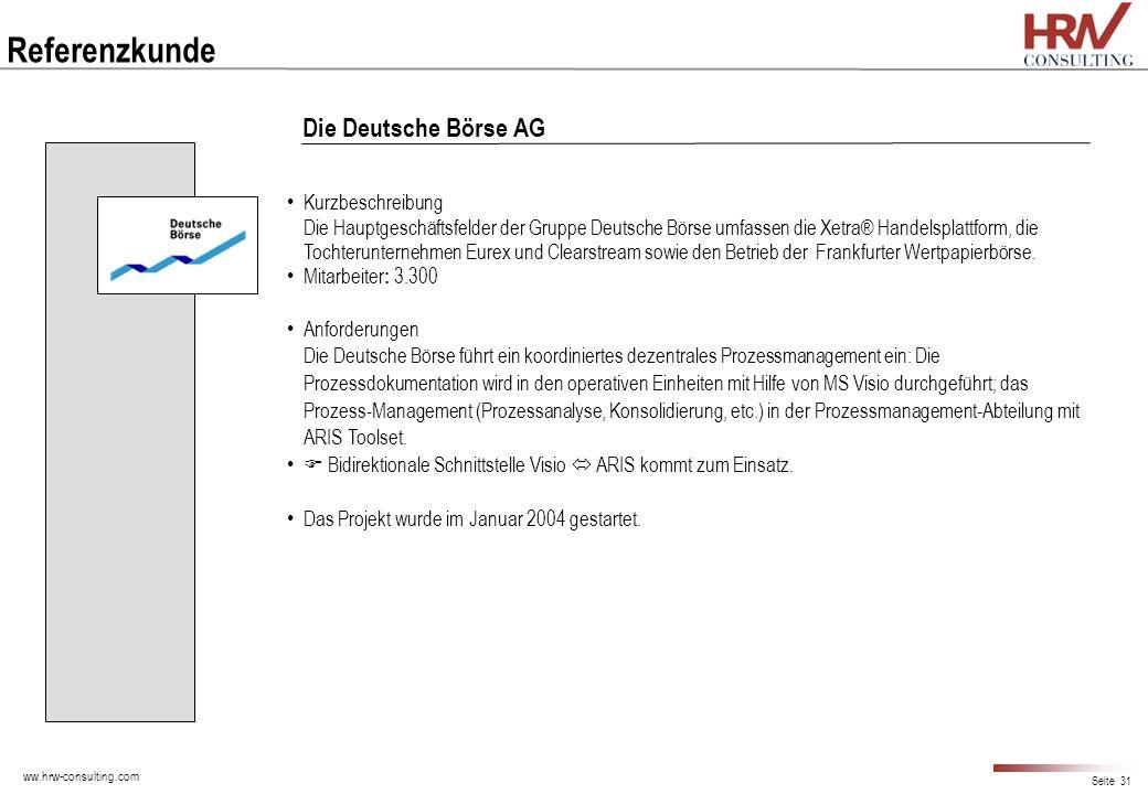 ww.hrw-consulting.com Seite 31 Die Deutsche Börse AG Referenzkunde Kurzbeschreibung Die Hauptgeschäftsfelder der Gruppe Deutsche Börse umfassen die Xe